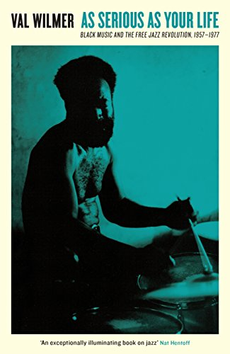 As Serious As Your Life: Black Music and the Free Jazz Revolution, 1957-1977 (Serpent's Tail Classics) (English Edition)