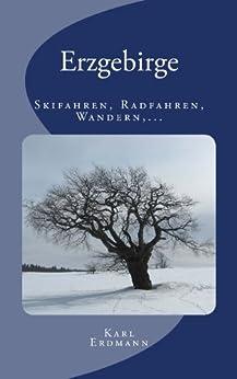 Erzgebirge - Skifahren, Radfahren, Wandern, Übernachten,... von [Erdmann, Karl]