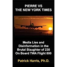 Pierre VS The New York Times: Media Lies and Disinformation in the Brutal Slaughter of 230 On Board TWA Flight 800
