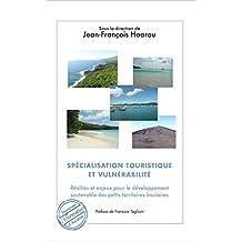 Spécialisation touristique et vulnérabilité: Réalités et enjeux pour le développement soutenable des petits territoires insulaires - Préface de François Taglioni