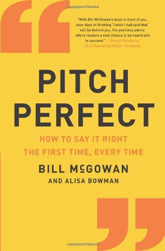 By Bill McGowan Pitch Perfect: How to Say It Right the First Time, Every Time [Hardcover]