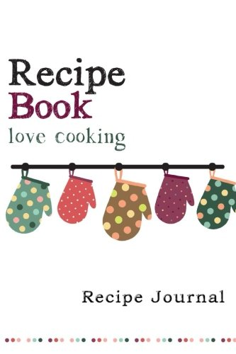 Recipe Journal: Retro Oven Mitts Cooking Journal, Lined and Numbered Blank Cookbook 6 x 9, 180 Pages (Recipe Journals) (Cooking Journals) Köche Mitt