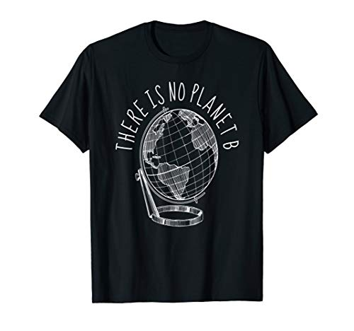 There is No Planet B T against Climate Change Earth Activist T-Shirt