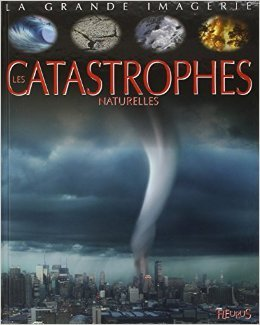 Les catastrophes naturelles de Cathy Franco,Emilie Beaumont ,Jacques Dayan (Illustrations) ( 12 juin 2014 )