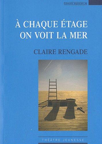 A chaque étage on voit la mer : Petite mythologie à dire tout fort pour comédiens et marionnettes par Claire Rengade
