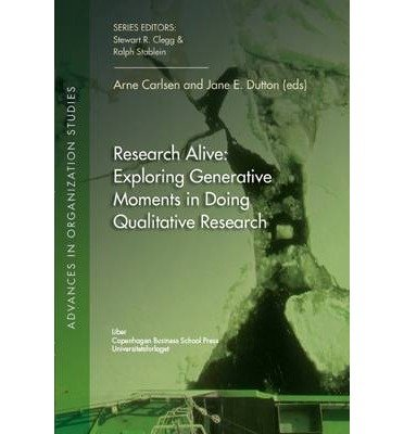 [(Research Alive: Exploring Generative Moments in Doing Qualitative Research)] [ Edited by Arne Carlsen, Edited by Jane E. Dutton ] [April, 2011]