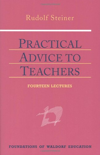 Practical Advice to Teachers (Foundations of Waldorf Education)