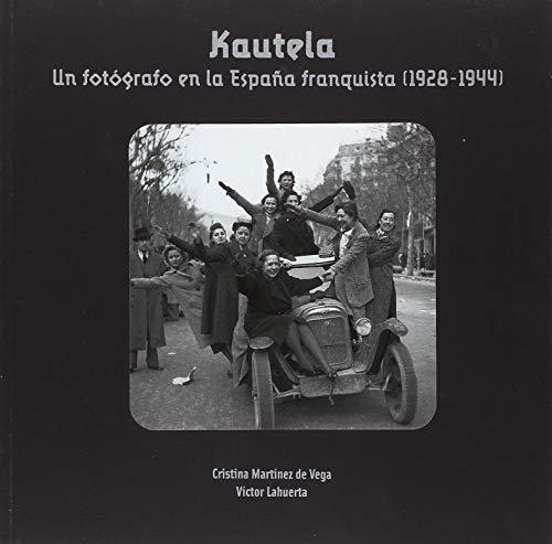 Kautela. Un fotógrafo en la España frenquista (1928-1944) por Cristina Martínez de la Vega
