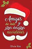 Amigos de más y otros desastres navideños (Spanish Edition)
