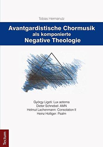 Avantgardistische Chormusik als komponierte Negative Theologie: György Ligeti: Lux aeterna Dieter Schnebel: AMN Helmut Lachenmann: Consolation II Heinz Holliger: Psalm