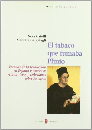 El tabaco que fumaba Plinio: Escenas de la traducción en España y América: relatos, leyes y reflexiones sobre los otros (La estrella polar) por Nora Catelli