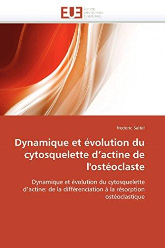 Dynamique et évolution du cytosquelette d'actine de l'ostéoclaste: Dynamique et évolution du cytosquelette d'actine: de la différenciation à la résorption ostéoclastique (Omn.Univ.Europ.)