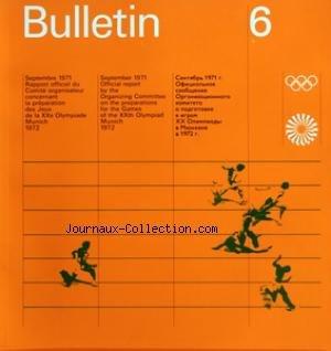 JEUX OLYMPIQUES [No 6] du 01/09/1971 - BULLETIN - RAPPORT DU COMITE ORGANISATEUR CONCERNANT LA PREPARATION DES JEUX DE LA 20EME OLYMPIADE MUNICH 72 par Collectif