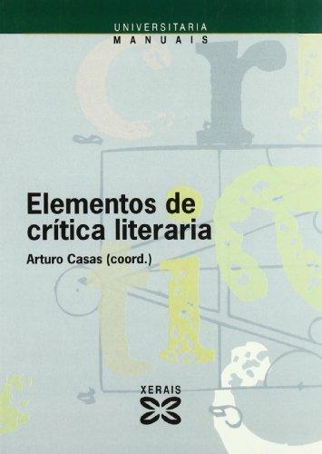 Elementos de crítica literaria (Obras De Referencia - Xerais Universitaria - Lingua E Literatura) por Arturo Casas