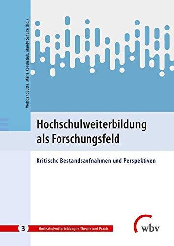 Hochschulweiterbildung als Forschungsfeld: Kritische Bestandsaufnahmen und Perspektiven (Hochschulweiterbildung in Theorie und Praxis)