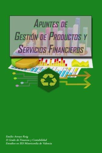 Apuntes De Gestion Productos y servicos Financieros: Productos y servicios financieros por Emilio Arroyo Roig