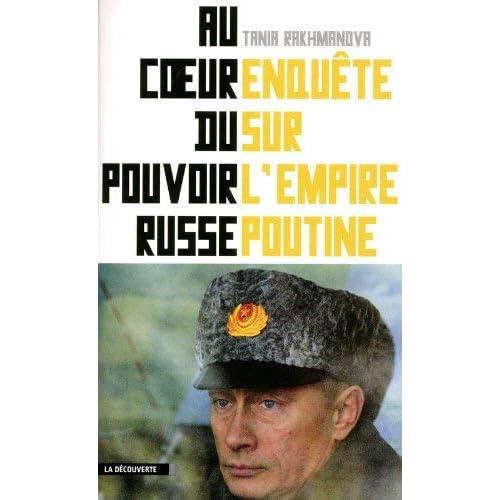 Au coeur du pouvoir russe : Enquête sur l'empire Poutine by Tania Rakhmanova(2012-01-05)