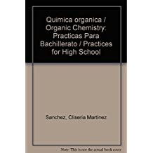 Quimica organica/Organic Chemistry: Practicas Para Bachillerato/Practices for High School