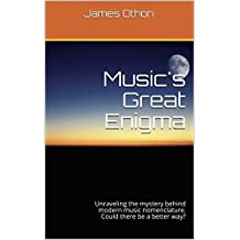 Music's Great Enigma: Unraveling the mystery behind modern music nomenclature. Could there be a better way? (English Edition)