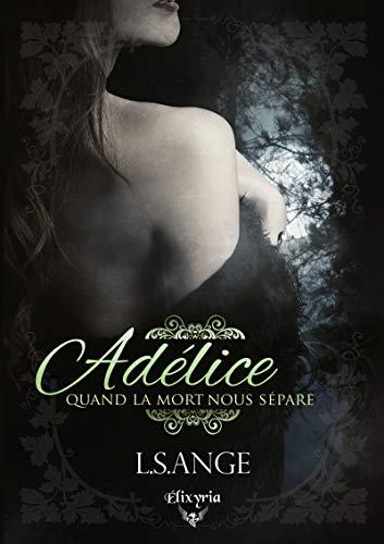 Adélice: Quand la mort nous sépare (Elixir of Love) par L.S.Ange