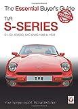 TVR S-series: S1, 280S, S2, S3, S3C, S4C, 290S & V8S 1986 to 1995 (The Essential Buyer's Guide)