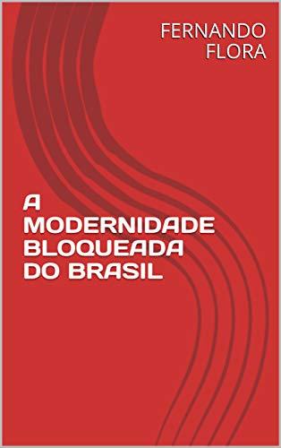 A MODERNIDADE BLOQUEADA DO BRASIL (Portuguese Edition)