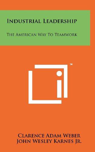 Industrial Leadership: The American Way to Teamwork