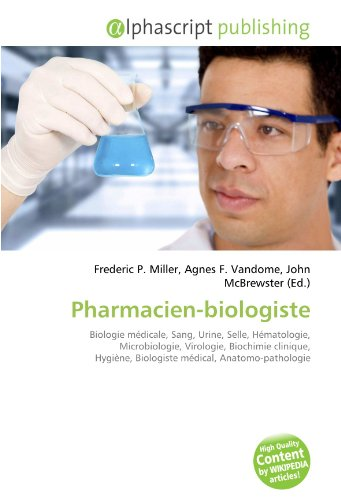 Pharmacien-biologiste: Biologie médicale, Sang, Urine, Selle, Hématologie, Microbiologie, Virologie, Biochimie clinique, Hygiène, Biologiste médical, Anatomo-pathologie