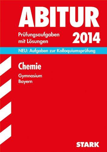 Abitur-Prüfungsaufgaben Gymnasium Bayern. Mit Lösungen / Chemie 2014: NEU: Aufgaben zur Kolloquiumprüfung