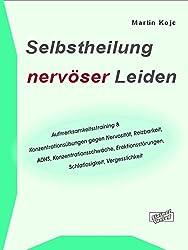 Selbstheilung nervöser Leiden. Aufmerksamkeitstraining & Konzentrationsübungen gegen Nervosität, Reizbarkeit, ADHS, Konzentrationsschwäche, Erektionsstörungen, Schlaflosigkeit, Vergesslichkeit.