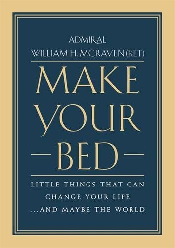 Make Your Bed: Little Things That Can Change Your Life... and Maybe the World por Admiral William H. McRaven