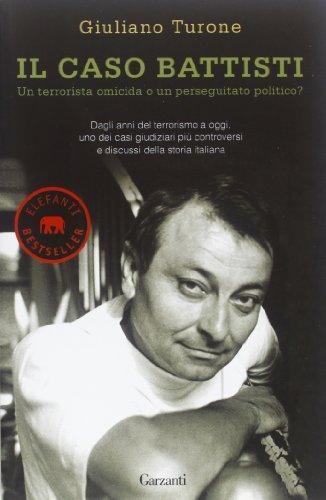 Il caso Battisti. Un terrorista omicida o un perseguitato politico?