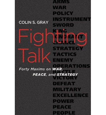 [(Fighting Talk: Forty Maxims on War, Peace, and Strategy)] [Author: Colin S. Gray] published on (September, 2009)
