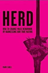Herd: How to Change Mass Behaviour by Harnessing Our True Nature by Mark Earls (2007-03-12)