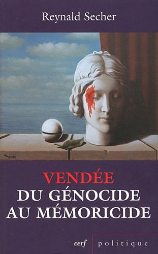 Vende : du gnocide au mmoricide : Mcanique d'un crime lgal contre l'humanit