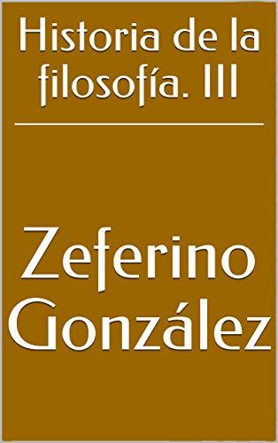 Historia de la filosofía. III de [González, Zeferino]