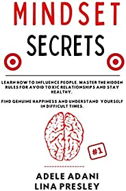 MINDSET SECRETS: Learn how to influence people, master the hidden rules for avoid toxic relationships and stay