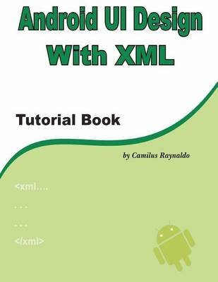 [Android Ui Design with XML: Tutorial Book] (By: MR Camilus Raynaldo) [published: April, 2012]