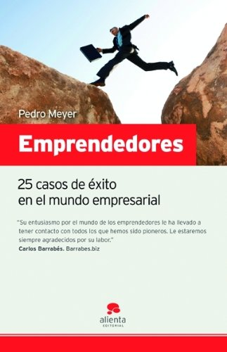 Emprendedores: 25 casos de éxito en el mundo empresarial por Pedro Meyer