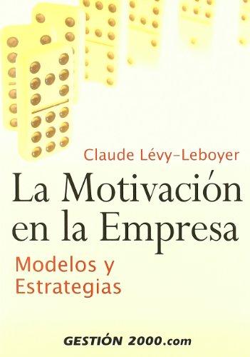 La motivación en la empresa: Modelos y estrategias (RECURSOS HUMANOS) por Claude Lévy-Leboyer