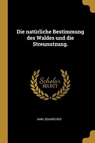 Die Natürliche Bestimmung Des Waldes Und Die Streunutzung.