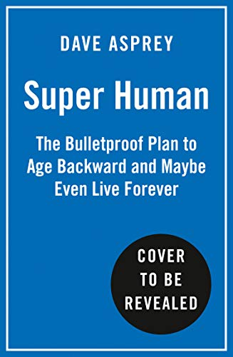 Super Human: The Bulletproof Plan to Age Backward and Maybe Even Live Forever (English Edition)