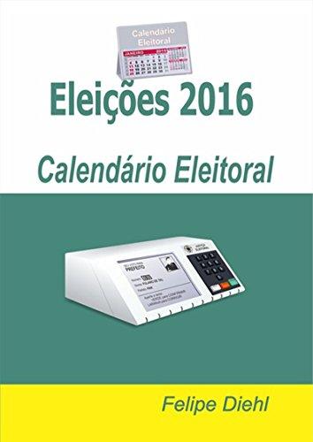 Eleições 2016: Calendário Eleitoral (Portuguese Edition) por Felipe Diehl
