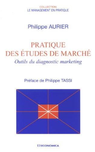 Pratique des études de marché : Outils du diagnostic marketing par Philippe Aurier