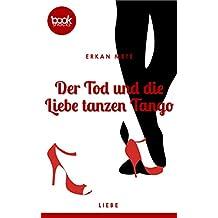 Der Tod und die Liebe tanzen Tango (Kurzgeschichte, Liebe) (Die booksnacks Kurzgeschichten-Reihe 180)