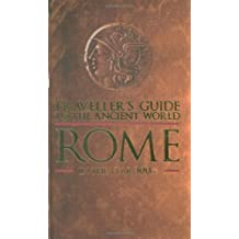 Traveller's Guide to the Ancient World: Rome: Everything You Need to Know to Do as the Romans Do (Traveller's Guide to the Ancient World): Everything ... Do (Traveller's Guide to the Ancient World)