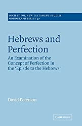 Hebrews and Perfection: An Examination of the Concept of Perfection in the Epistle to the Hebrews (Society for New Testament Studies Monograph Series) by David Peterson (2005-08-22)
