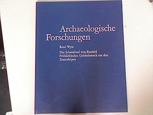 Archaeologische Forschungen - Der Schatzfund von Erstfeld. Frühkeltischer Goldschmuck aus den Zentralalpen