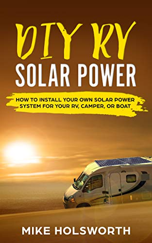 Descargar PDF Gratis DIY RV Solar Power: How To Install Your Own Solar Power System For Your RV, Camper, or Boat