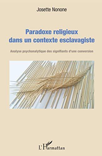 Paradoxe religieux dans un contexte esclavagiste: Analyse psychanalytique des signifiants d'une conversion